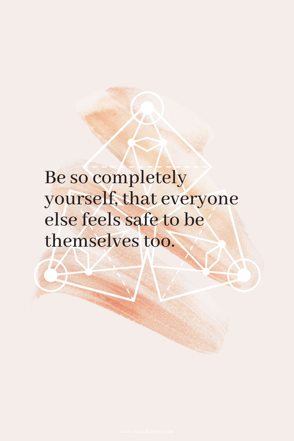Be so completely yourself, that everyone else feels safe to be themselves too.
